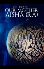 ♥OUR MOTHER AISHA (RA)♥ by chickse11