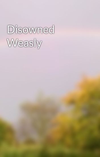 Disowned Weasly