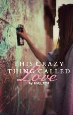 This Crazy Thing Called Love by kelly_1231