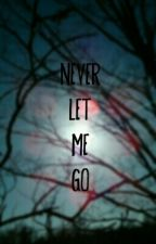 never let me go. by charliepoo