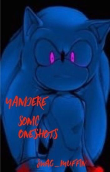 Yandere! Sonic One-shots {DISCONTINUED}