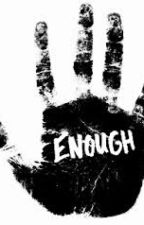 (Slow Updates) Enough by Brunz_Mikey