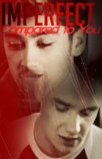 Imperfect Compared To You (Ziam) by zaynisasexybeast123