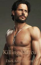 Killing Marcus (4th Book In Bad Boy Series: Completed) by DarkAngelsRisen5