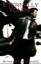 Eternally Yours (A Supernatural Fanfiction) by thatonetallchick00