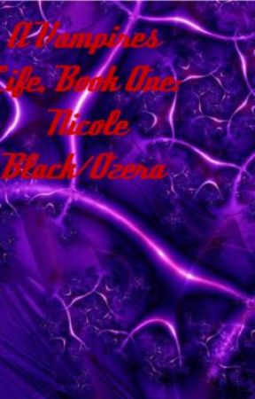 A Vampire's Life, Book One: Nicole Black Ozera by Delilah_Nighte