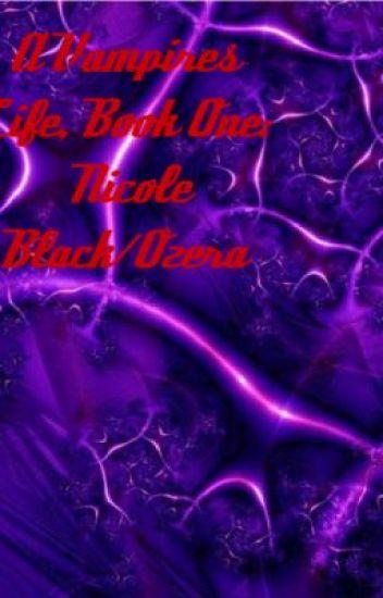 A Vampire's Life, Book One: Nicole Black Ozera