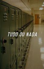 Tudo ou Nada by harrydasmaconha