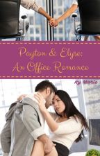 Payton & Elyse: An Office Romance by KyMarie1