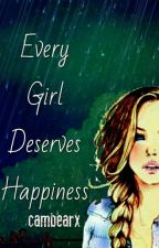 Every Girl Deserves Happiness by cambearx