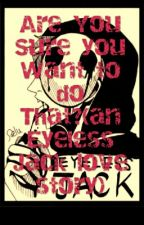 Are You Sure you Want to do That?(an Eyeless Jack love story) by Awesomendope