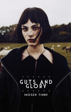 Guts And Glory by aciddaisies