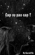 Cap ou pas cap ? by SarahTSx