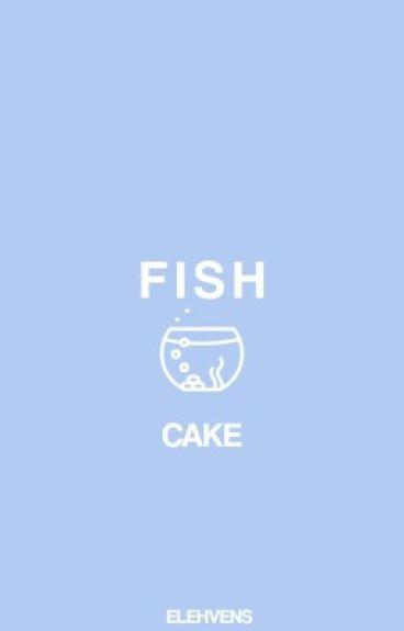 FISH ◯ CAKE
