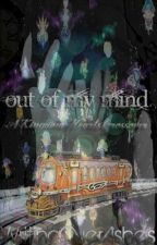 Out of My Mind - A Kingdom Hearts Cross-Confusion Story by WritingOverAshes