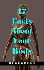 47 Facts About Your Body by hlcmendez