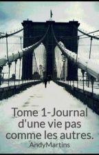 Tome 1-Journal d'une vie pas comme les autres. by AndyMartins