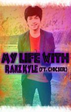 My Life with Ranz Kyle (Ft. CHICSER)  by SimpLeKitten