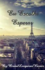 Eu Escolhi Esperar by BrunaLesquivesXavier