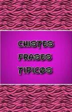 ¡¡¡CHISTES, FRASES Y TÍPICOS!!! by Alondra_Pausini