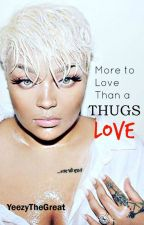 More to Love Than a Thugs Love by YeezyTheGreat