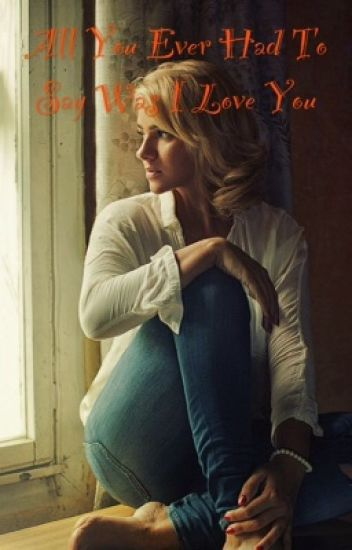 All you ever had to say was 'I Love You ' (#Watty's2015)