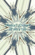 ¿Amor? ¿Dolor? [Pain y tú] by kikikikikikikikiji