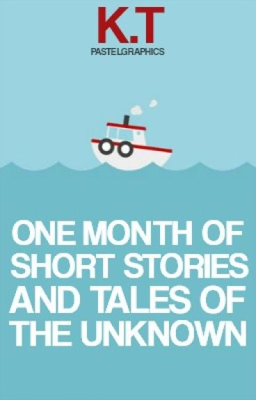 One Month of Short Stories and Tales of the Unknown by bookloveforever