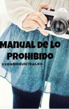 MANUAL DE LO PROHIBIDO *Terminada* by 07kxriicastx15
