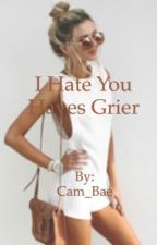 I Hate you Hayes Grier by Cam_Bae