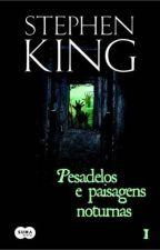 Pesadelos e Paisagens Noturnas Vol. 1 - Stephen King by LRDRoverandom