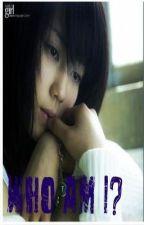 Who Am I? (Completed) by ReiriTsukimiya