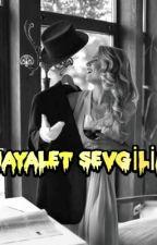 Hayalet Sevgilim by mystery__girll