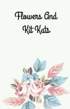 Flowers and Kit Kats by galacticturtle