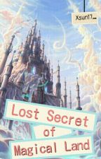 Lost Secret of Magical Land  by Xsun17_