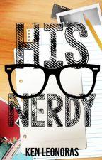 His Nerdy |REVISING| by BerdengMasokista