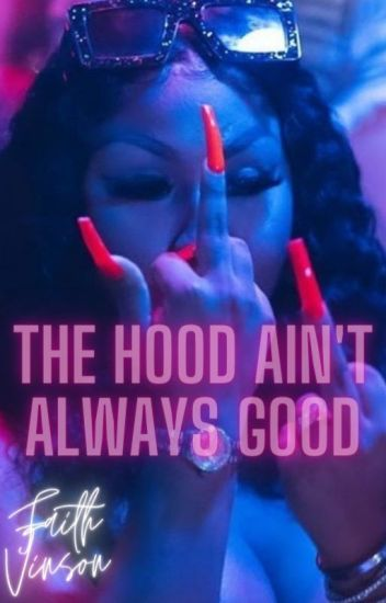 The Hood Ain't Always Good [COMPLETED]