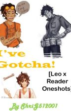 I've Gotcha! (Leo Valdez x Reader Oneshots) [ON HOLD] by PweetyPwincess1856