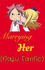 Marrying Her (NaLu Fanfiction) by PrincessNashi_2317