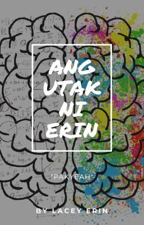 Ang Utak ni Erin *Pakyeah* by LaceyErin