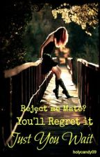 Reject me mate? you'll regret it... Just you wait by HolyCandy09