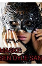 "MASKE: ""SEN ÖYLE SAN!"" by hayalettin"