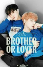 ZYK: Brother or Lover ( COMPLETE ) (BOYxBOY) by xZAIKEEx