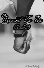 Meant To Be (OneShot) by ThisUnperfectGirl