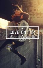 Love On Top (Isac Elliot Fanfiction) by fusavage
