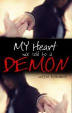 My Heart Was Sold to a Demon[TO BE PUBLISH SOON] by asrah028