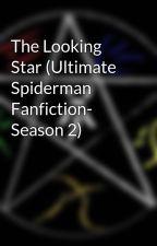 The Looking Star (Ultimate Spiderman Fanfiction- Season 2)  by dreadeddream