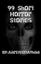 99 Short Horror Stories by AarefeenAghadi