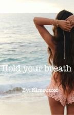 Hold your breath | ✓ by Kimouuxo
