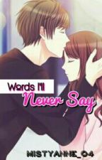 Words I'll Never Say [On-Going] by MistyAnnE_04